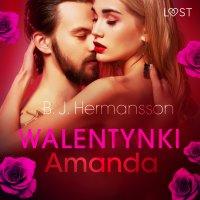 Walentynki: Amanda - opowiadanie erotyczne - B. J. Hermansson - audiobook
