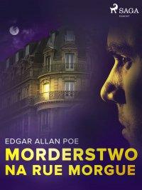 Morderstwo na Rue Morgue - Edgar Allan Poe - ebook
