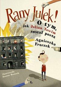 Rany Julek! O tym, jak Julian Tuwim został poetą - Agnieszka Frączek - ebook