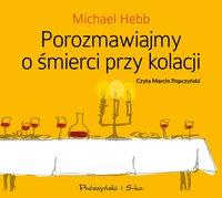 Porozmawiajmy o śmierci przy kolacji - Michael Hebb - audiobook