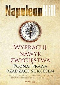 Wypracuj nawyk zwycięstwa. Poznaj prawa rządzące sukcesem - Napoleon Hill - ebook