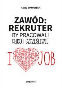 Zawód: rekruter. By pracowali długo i szczęśliwie - Agata Łotowska - ebook
