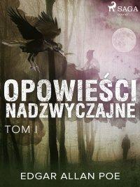 Opowieści nadzwyczajne - Tom I - Edgar Allan Poe - ebook