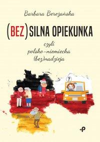 (Bez)silna opiekunka, czyli polsko-niemiecka (bez)nadzieja - Barbara Bereżańska - ebook