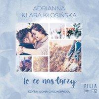 To, co nas łączy - Adrianna Klara Kłosińska - audiobook