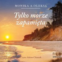 Tylko morze zapamięta - Monika A. Oleksa - audiobook