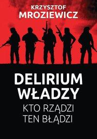 Delirium władzy - Krzysztof Mroziewicz - ebook