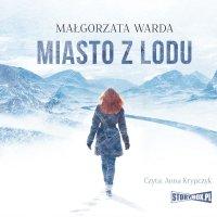 Miasto z lodu - Małgorzata Warda - audiobook