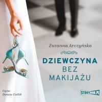 Dziewczyna bez makijażu - Zuzanna Arczyńska - audiobook