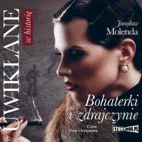 Uwikłane w historię. Bohaterki i zdrajczynie - Jarosław Molenda - audiobook