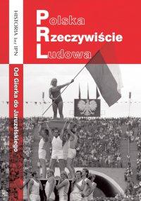 Polska Rzeczywiście Ludowa. Od Gierka do Jaruzelskiego - Opracowanie zbiorowe - ebook