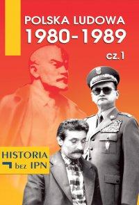 Polska Ludowa 1980-1989 cz.1 - Opracowanie zbiorowe - ebook