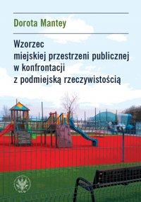 Wzorzec miejskiej przestrzeni publicznej w konfrontacji z podmiejską rzeczywistością - Dorota Mantey - ebook