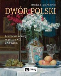 Dwór polski. Literackie obrazy w prozie XIX i XX wieku