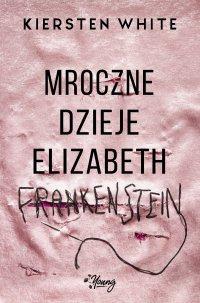 Mroczne dzieje Elizabeth Frankenstein - Kiersten White - ebook