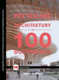 Przyszłość architektury w 100 budynkach - Marc Kushner - ebook