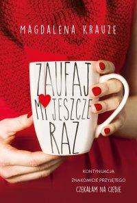 Zaufaj mi jeszcze raz - Magdalena Krauze - ebook