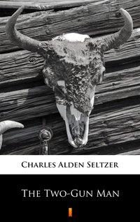 The Two-Gun Man - Charles Alden Seltzer - ebook