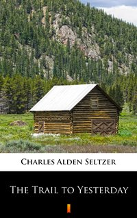 The Trail to Yesterday - Charles Alden Seltzer - ebook