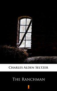 The Ranchman - Charles Alden Seltzer - ebook