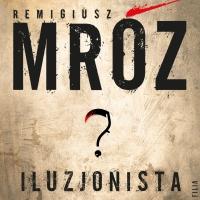 Iluzjonista - Remigiusz Mróz - audiobook