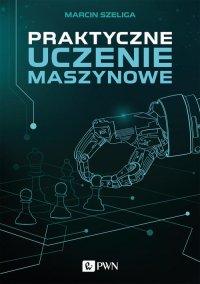 Praktyczne uczenie maszynowe - Marcin Szeliga - ebook