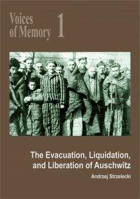 Voices of Memory 1. The Evacuation, Liquidation, and Liberation of Auschwitz - Andrzej Strzelecki - ebook