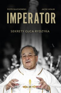 Imperator. Sekrety ojca Rydzyka - Piotr Głuchowski - ebook