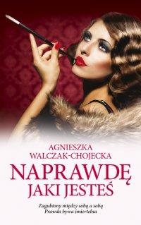 Naprawdę jaki jesteś - Agnieszka Walczak-Chojecka - ebook