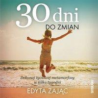 30 Dni do Zmian. Dokonaj życiowej metamorfozy w kilka tygodni - Edyta Zając - audiobook