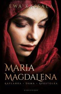 Maria Magdalena. Kapłanka, dama, apostołka - Ewa Kassala - ebook
