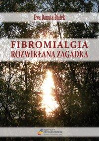 Fibromialgia. Rozwikłana zagadka - dr Ewa D. Białek - ebook