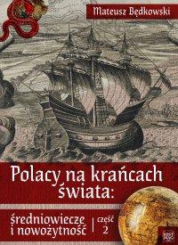 Polacy na krańcach świata: średniowiecze i nowożytność. Część 2 - Mateusz Będkowski - ebook