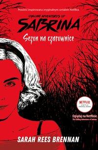 Sezon na czarownice. Chilling Adventures of Sabrina. Tom1 - Sarah Rees Brennan - ebook