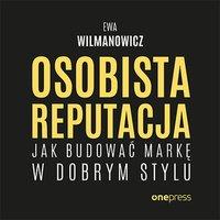 Osobista reputacja. Jak budować markę w dobrym stylu - Ewa Wilmanowicz - audiobook
