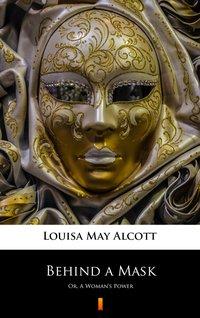 Behind a Mask - Louisa May Alcott - ebook