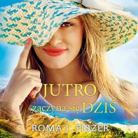 Jutro zaczyna się dziś - Roma J. Fiszer - audiobook