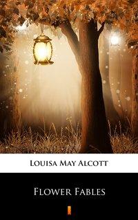 Flower Fables - Louisa May Alcott - ebook