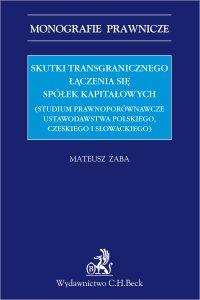 Skutki transgranicznego łączenia się spółek kapitałowych (studium prawnoporównawcze ustawodawstwa polskiego czeskiego i słowackiego)