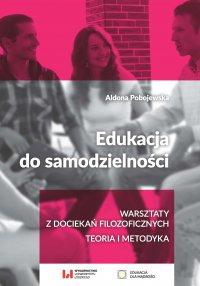 Edukacja do samodzielności. Warsztaty z dociekań filozoficznych. Teoria i metodyka - Aldona Pobojewska - ebook