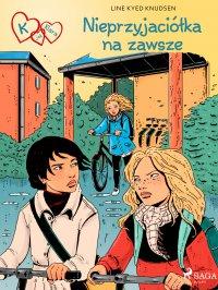 K jak Klara 18 - Nieprzyjaciółka na zawsze - Line Kyed Knudsen - ebook
