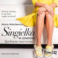 Singielka w Londynie. Spełnione marzenia - Marta Matulewicz - audiobook