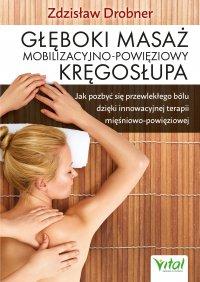 Głęboki masaż mobilizacyjno-powięziowy kręgosłupa. Jak pozbyć się przewlekłego bólu dzięki innowacyjnej terapii mięśniowo-powięziowej - Zdzisław Drobner - ebook