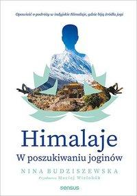 Himalaje. W poszukiwaniu joginów - Nina Budziszewska - ebook