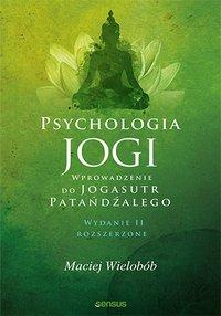 """Psychologia jogi. Wprowadzenie do """"Jogasutr"""" Patańdźalego. Wydanie II rozszerzone - Maciej Wielobób - ebook"""
