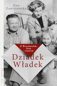 Dziadek Władek. O Broniewskim, Ance i rodzinie - Ewa Zawistowska - ebook