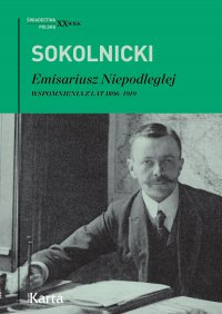 Emisariusz Niepodległej. Wspomnienia z lat 1896–1919