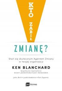 Kto zabił zmianę? - Ken Blanchard - ebook