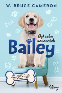 Był sobie szczeniak. Bailey - W. Bruce Cameron - ebook