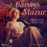 Barwy Mazur - Małgorzata Manelska - audiobook
